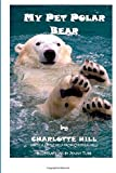 My Pet Polar Bear, Charlotte Hill, 1500220302