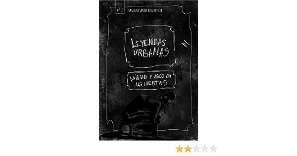 Leyendas Urbanas _ Miedo y asco en las huertas eBook: Casanova, Juan José: Amazon.es: Tienda Kindle