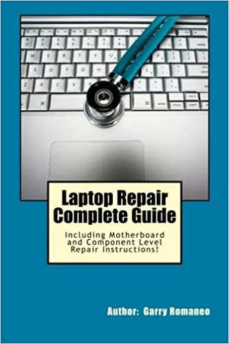 Laptop Repair Complete Guide; Including Motherboard Component Level Repair!:  Romaneo, Garry: 9781468096521: Amazon.com: Books