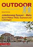 Jakobsweg Speyer - Metz durch Pfälzer Wald, Saarland und Lothringen (Der Weg ist das Ziel)