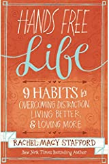 Hands Free Life: Nine Habits for Overcoming Distraction, Living Better, and Loving More Paperback