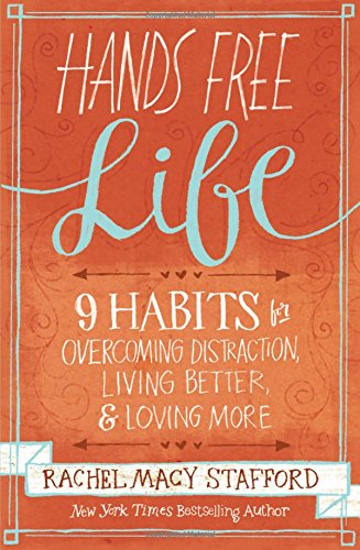 Hands Free Life: Nine Habits for Overcoming Distraction, Living Better, and Loving - Mall Duluth Outlet