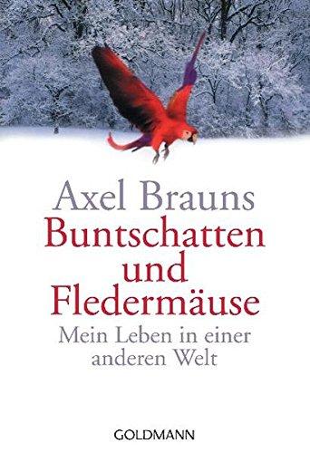 Buntschatten und Fledermäuse: Mein Leben in einer anderen Welt Taschenbuch – 1. Februar 2004 Axel Brauns Goldmann Verlag 3442152445 Belletristik