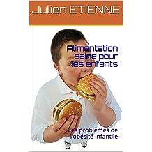 Alimentation saine pour les enfants: Les problèmes de l'obésité infantile (French Edition)