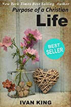 BEST SELLERS: PURPOSE OF A CHRISTIAN LIFE   (A YOUNG MAN MEETS JESUS CHRIST AND DISCOVERS THE MEANING OF THE CHRISTIAN LIFE)    [BEST SELLERS] (BEST SELLERS, ... SELLERS,KINDLE BEST SELLERS,BESTSELLER)