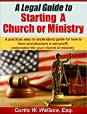 img - for A Legal Guide to Starting a Church or Ministry: A practical, easy to understand guide for how to form and structure a non-profit corporation for your church ... ministry (Wallace Church Law Series Book 1) book / textbook / text book