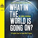 What in the World Is Going On? Audiobook by David Jeremiah Narrated by Wayne Shepherd