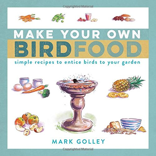 Read Online Make Your Own Bird Food: Simple Recipes to Entice Birds to Your Garden ebook