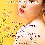 Empress of Bright Moon: A Novel of Empress Wu | Weina Dai Randel