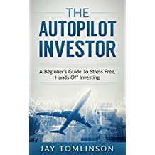 The Autopilot Investor: A Beginner's Guide To Stress Free, Hands Off Investing (FU Money Series Book 2)