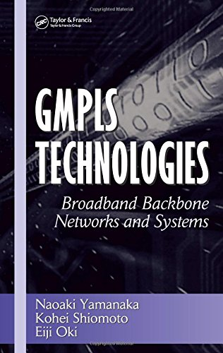 GMPLS Technologies: Broadband Backbone Networks and Systems (Optical Science and Engineering)