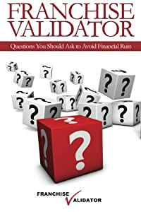 Franchise Validator: Questions You Should Ask to Avoid Financial Ruin by CreateSpace Independent Publishing Platform