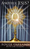 Another Jesus? : The Eucharistic Christ and the New Evangelization, Oakland, Roger, 0970060971