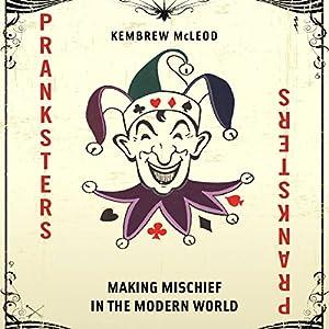 Pranksters: Making Mischief in the Modern World Audiobook