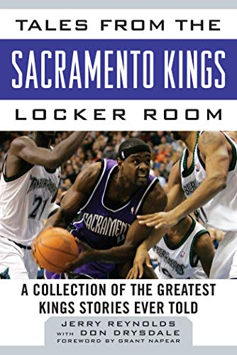 (Tales from the Sacramento Kings Locker Room: A Collection of the Greatest Kings Stories Ever Told (Tales from the Team))
