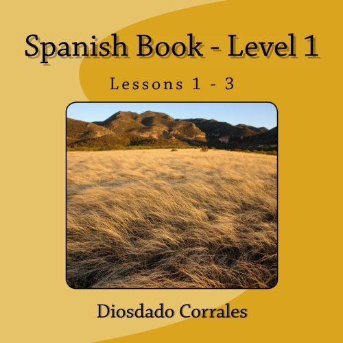 Spanish Book - Level 1 - Lessons 1 - 3: Level 1 - Lessons 1 - 3 (Volume 1)