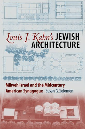 Louis I. Kahn's Jewish Architecture: Mikveh Israel and the Midcentury American Synagogue (Brandeis Series in American Jewish History, Culture, and Life)