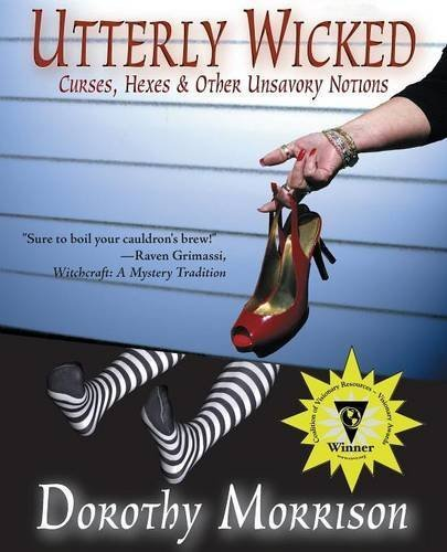 Utterly Wicked: Curses, Hexes & Other Unsavory Notions by Dorothy Morrison (2007-10-31)