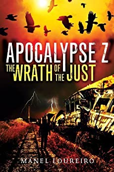 The Wrath of the Just (Apocalypse Z Book 3) by [Loureiro, Manel]