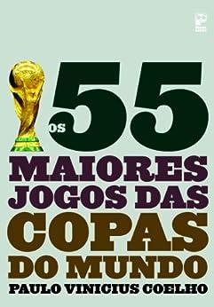 Os 55 maiores jogos das copas do mundo por [Coelho, Paulo Vinicius]