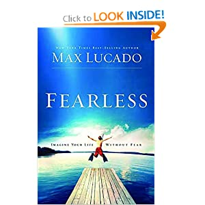 Fearless: Imagine Your Life Without Fear Max Lucado