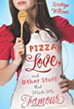 Pizza, Love, and Other Stuff That Made Me Famous, Kathryn Williams, 0805092854