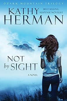 Not by Sight: A Novel (Ozark Mountain Trilogy Book 1) by [Herman, Kathy]