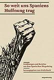 So weit uns Spaniens Hoffnung trug: Erzählungen und Berichte aus dem Spanischen Bürgerkrieg