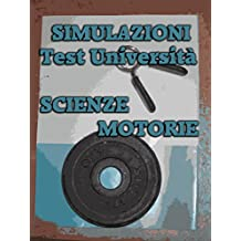 Simulazioni Test Università Scienze Motorie (Italian Edition)