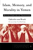 Islam, Memory, and Morality in Yemen: Ruling Families in Transition (Contemporary Anthropology of Religion)