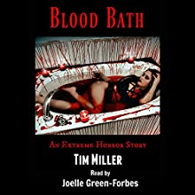 Blood Bath: An Extreme Horror Story Audiobook by Tim Miller Narrated by Joelle Green-Forbes