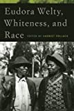 Eudora Welty, Whiteness, and Race, , 082034432X