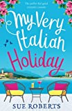 My Very Italian Holiday: The perfect feel good romantic comedy by  Sue Roberts in stock, buy online here