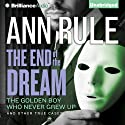 The End of the Dream: The Golden Boy Who Never Grew Up and Other True Cases: Ann Rule's Crime Files, Book 5 Audiobook by Ann Rule Narrated by Laural Merlington