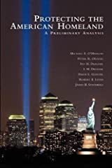 Protecting the American Homeland: A Preliminary Analysis Paperback