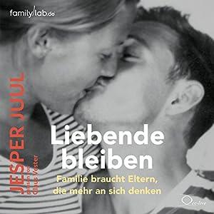 Liebende bleiben: Familie braucht Eltern, die mehr an sich denken Hörbuch