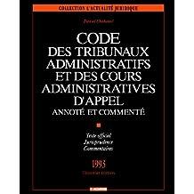 CODE DES TRIBUNAUX ADMINISTRATIFS ET DES COURS ADMINISTRATIVES D'APPEL ANNOTE ET COMMENTE