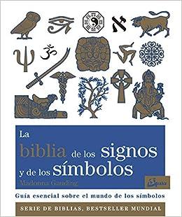 La Biblia de los signos y de los símbolos. Guía esencial sobre el mundo de los símbolos Biblias: Amazon.es: Gauding, Madonna, González Villegas, Blanca: Libros