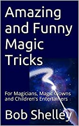 Amazing and Funny Magic Tricks: For Magicians, Magic Clowns and Children's Entertainers (Magicians' Goldmine of Amazing and Funny Magic Tricks and Illusions Book 4) (English Edition)