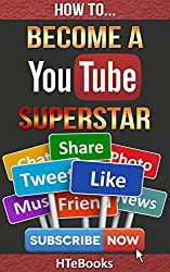 How To Become a YouTube Superstar: Strategies on How To Get More YouTube Video Likes, Shares and Subscribers Revealed (How To eBooks Book 35) (English Edition)