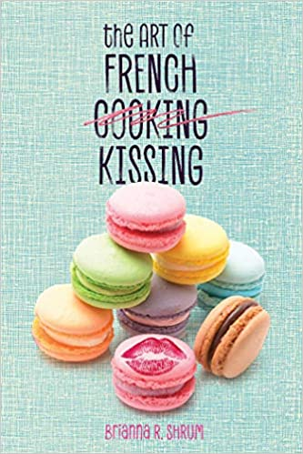 Amazon com: The Art of French Kissing (9781510732056): Brianna Shrum