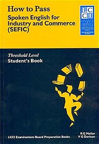 How to Pass Spoken English for Industry and Commerce. LCCIEB Examination Preparation Books: How to Pass, Spoken English for Industry and Commerce (SEFIC), Student's Book