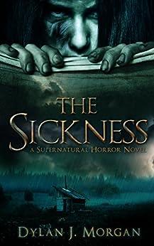 The Sickness: A Supernatural Horror Novel by [Morgan, Dylan J.]