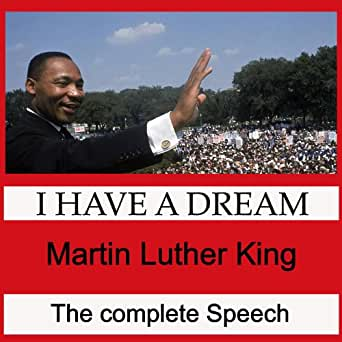 I Have A Dream - The Complete Speech by Martin Luther King ...