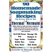 Soapmaking: 90 Homemade Soap Making Recipes for Natural Healthy Skin: Volume 1