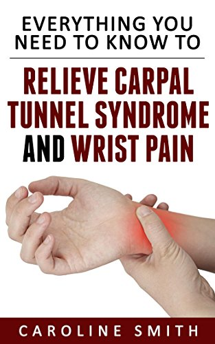 Everything You Need To Know To Relieve Carpal Tunnel Syndrome And Wrist Pain