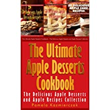 Apple Desserts Value Pack I – 150 Recipes For Apple Pie, Apple Cake, Cookies, Muffins and More (The Ultimate Apple Desserts Cookbook – The Delicious Apple Desserts and Apple Recipes Collection 10)