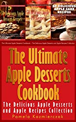 Apple Desserts Value Pack I - 150 Recipes For Apple Pie, Apple Cake, Cookies, Muffins and More (The Ultimate Apple Desserts Cookbook - The Delicious Apple Desserts and Apple Recipes Collection 10)