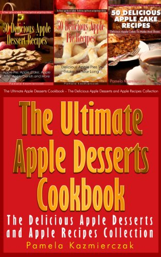 Apple Desserts Value Pack I – 150 Recipes For Apple Pie, Apple Cake, Cookies, Muffins and More (The Ultimate Apple Desserts Cookbook – The Delicious Apple Desserts and Apple Recipes Collection 10) by [Kazmierczak, Pamela]