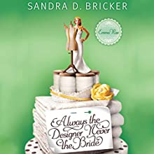 Always the Designer, Never the Bride Audiobook by Sandra D. Bricker Narrated by Ann Marie Gideon
